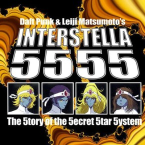 Daft Punk – Interstella 5555: The 5tory of the 5ecret 5tar 5ystem
